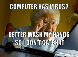 resized_grandma-finds-the-internet-meme-generator-computer-has-virus-better-wash-my-hands-so-i-don-t-catch-it-1e5f91